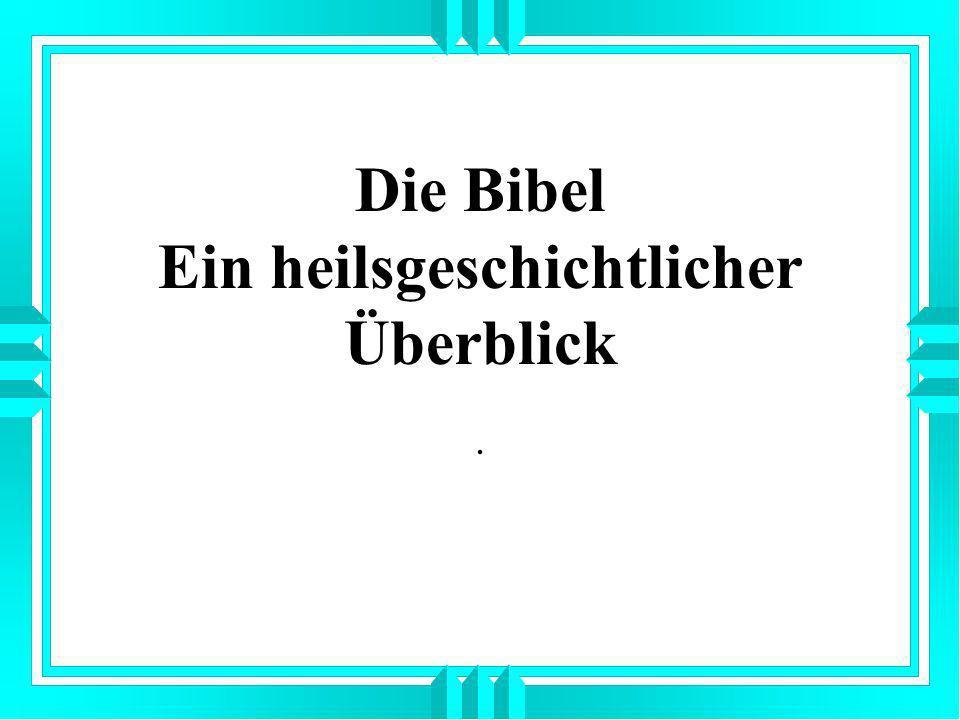 Die Bibel Ein heilsgeschichtlicher Überblick