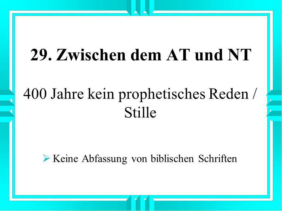 29. Zwischen dem AT und NT 400 Jahre kein prophetisches Reden / Stille