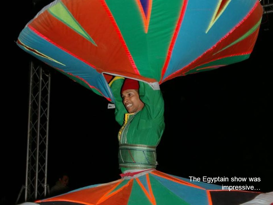 The Egyptain show was impressive…