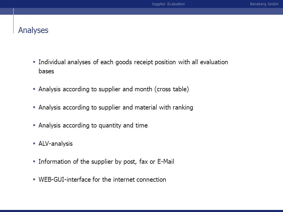 Analyses Individual analyses of each goods receipt position with all evaluation bases. Analysis according to supplier and month (cross table)