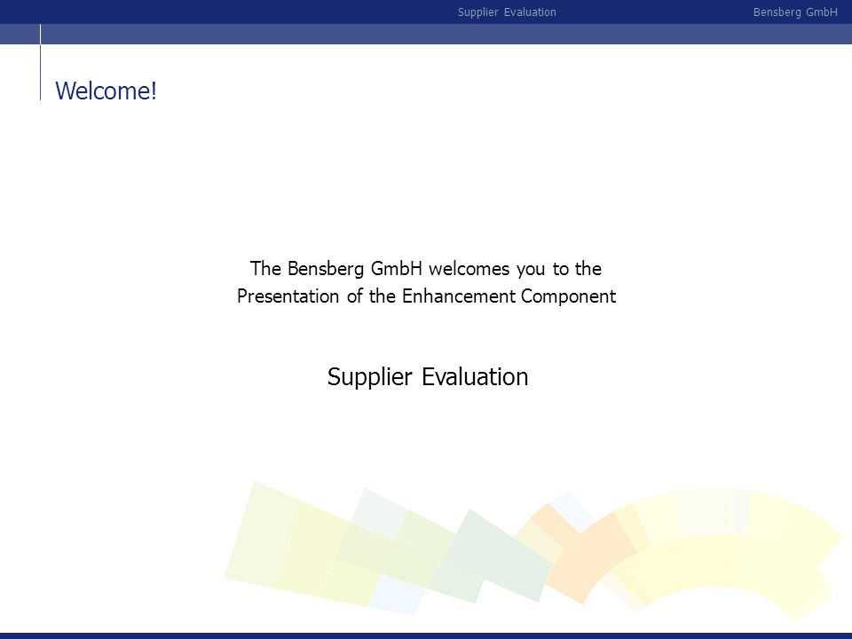 Welcome! Supplier Evaluation The Bensberg GmbH welcomes you to the