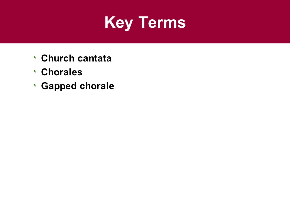 Key Terms Church cantata Chorales Gapped chorale