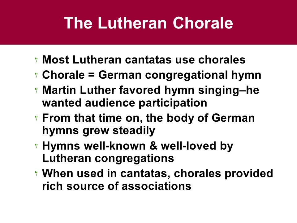 The Lutheran Chorale Most Lutheran cantatas use chorales