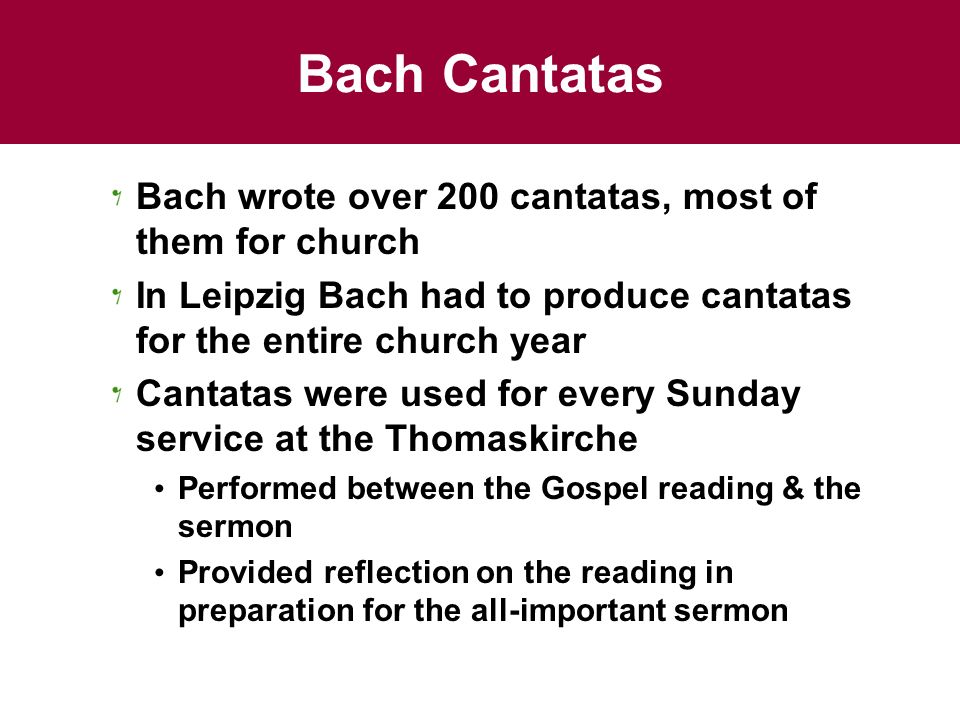 Bach Cantatas Bach wrote over 200 cantatas, most of them for church