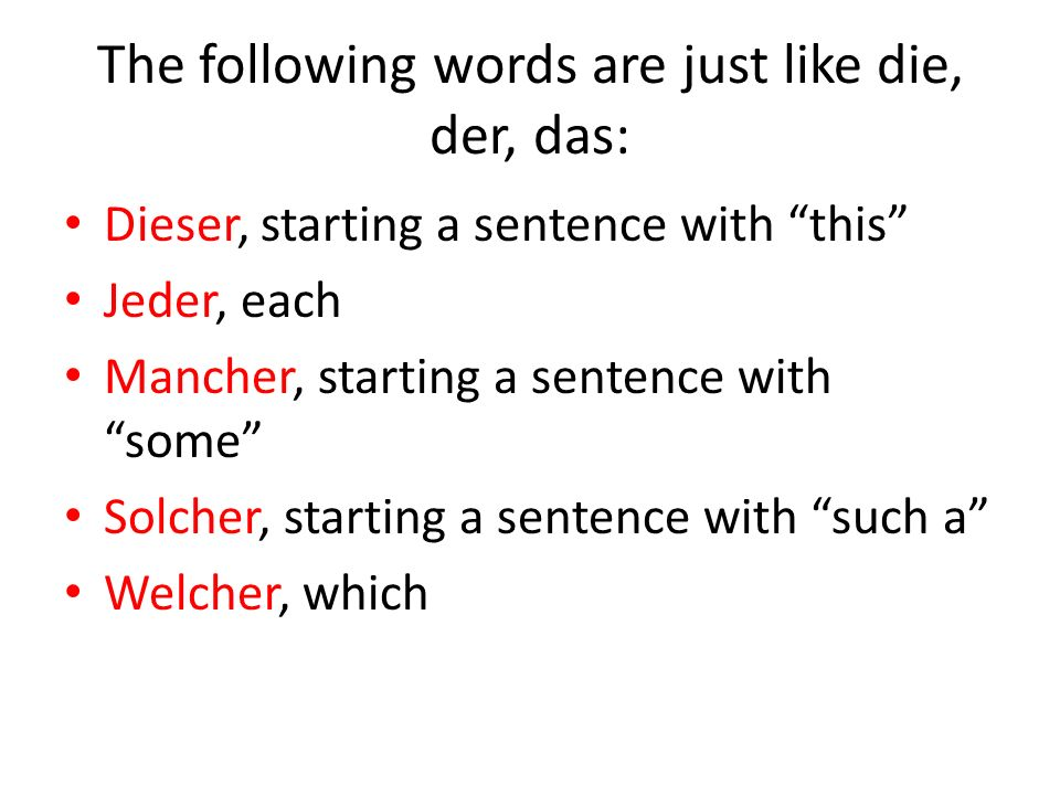 The following words are just like die, der, das: