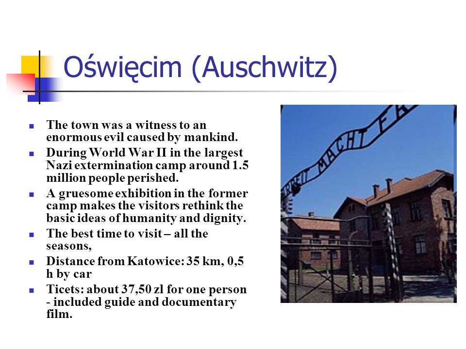 Oświęcim (Auschwitz) The town was a witness to an enormous evil caused by mankind.