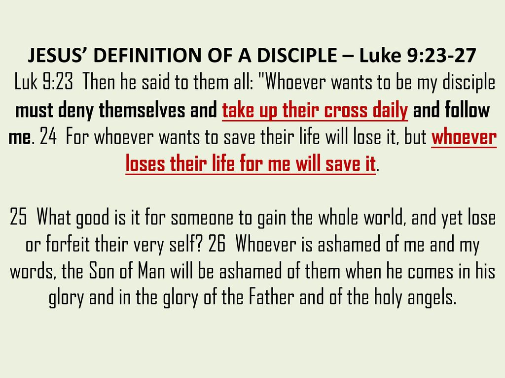JESUSu0027 DEFINITION OF A DISCIPLE U2013 Luke 9:23 27 Luk 9: