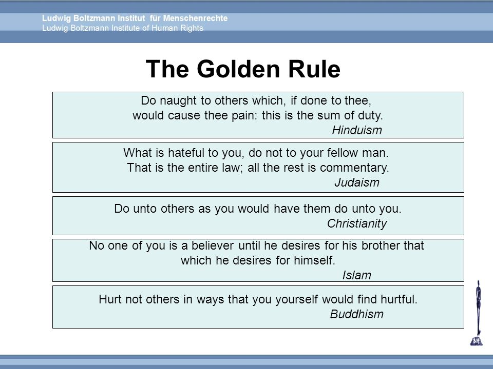 The Golden Rule Do naught to others which, if done to thee,
