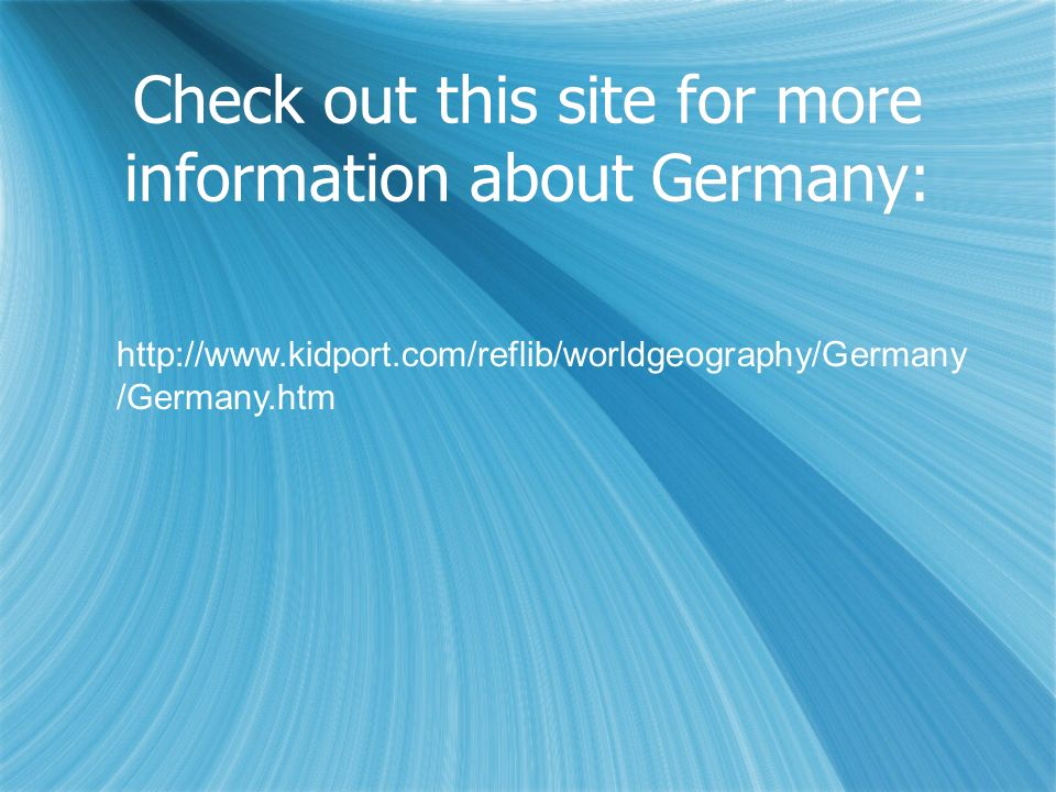 Check out this site for more information about Germany: