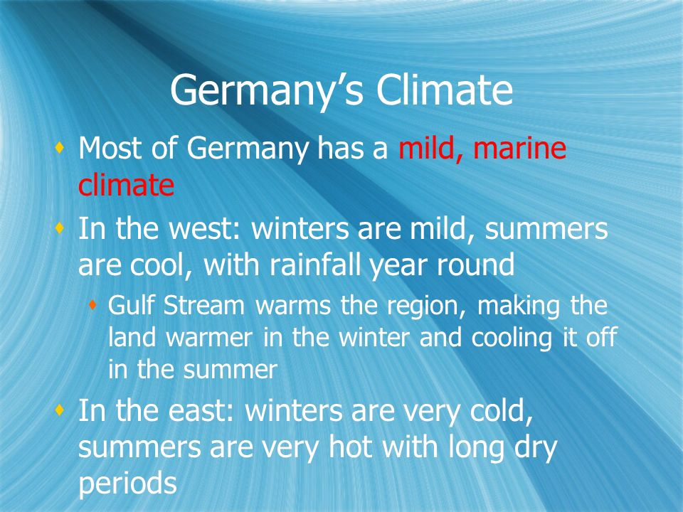 Germany's Climate Most of Germany has a mild, marine climate