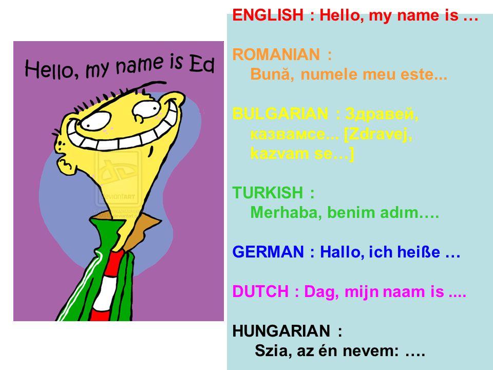 ENGLISH : Hello, my name is … ROMANIAN : Bună, numele meu este