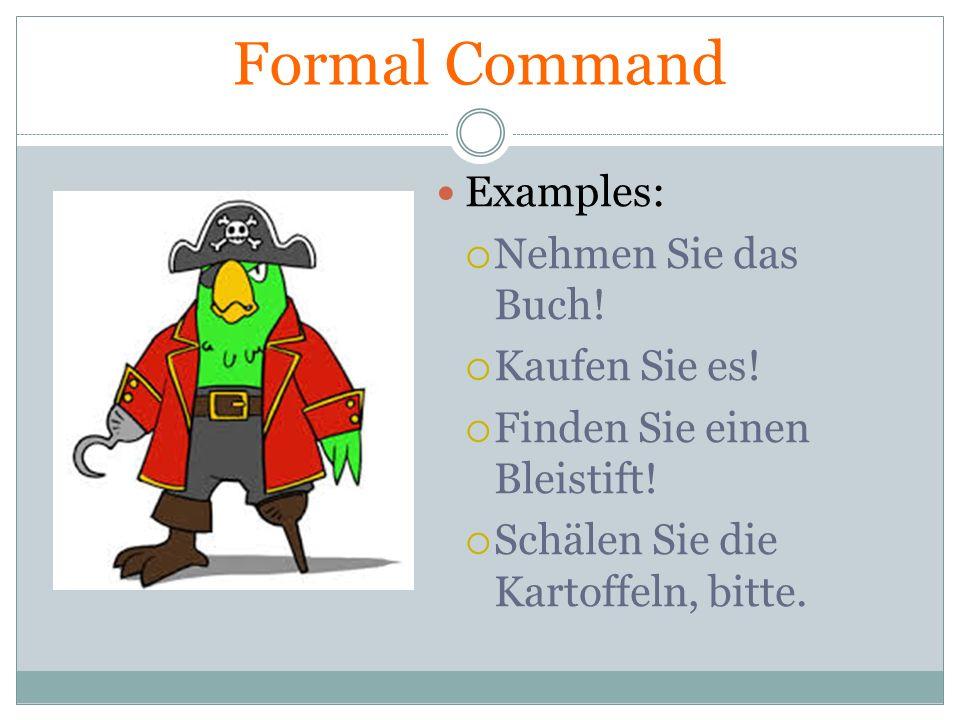 Formal Command Examples: Nehmen Sie das Buch! Kaufen Sie es!