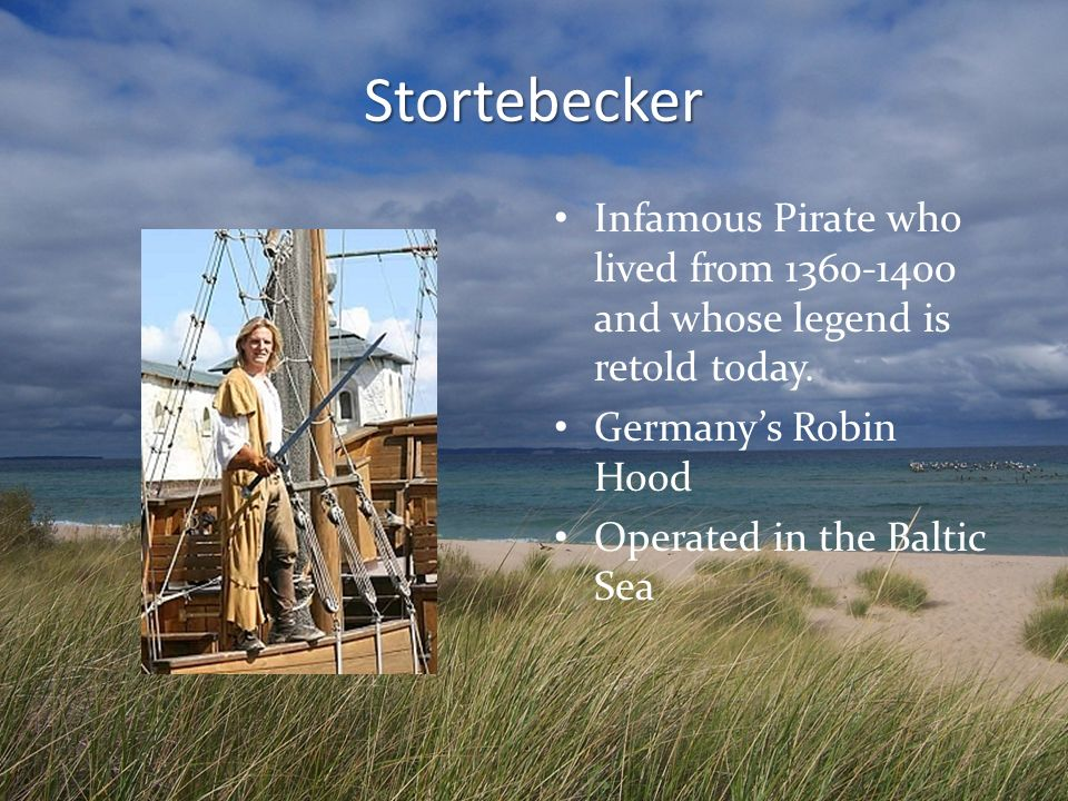 Stortebecker Infamous Pirate who lived from 1360-1400 and whose legend is retold today. Germany's Robin Hood.