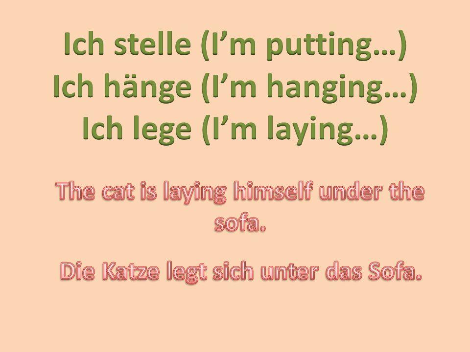 Ich stelle (I'm putting…) Ich hänge (I'm hanging…)