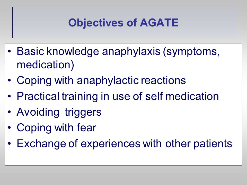 Objectives of AGATE Basic knowledge anaphylaxis (symptoms, medication) Coping with anaphylactic reactions.