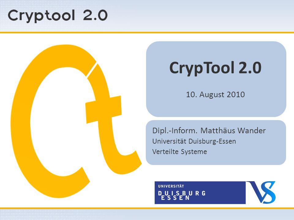 CrypTool 2.0 10. August 2010 Dipl.-Inform. Matthäus Wander