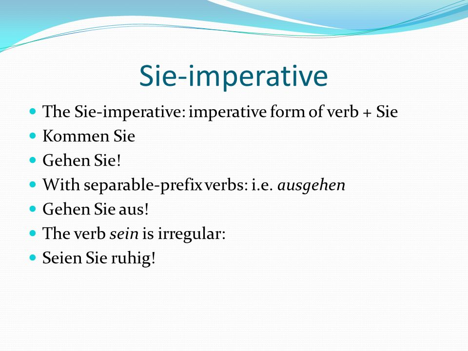 Sie-imperative The Sie-imperative: imperative form of verb + Sie