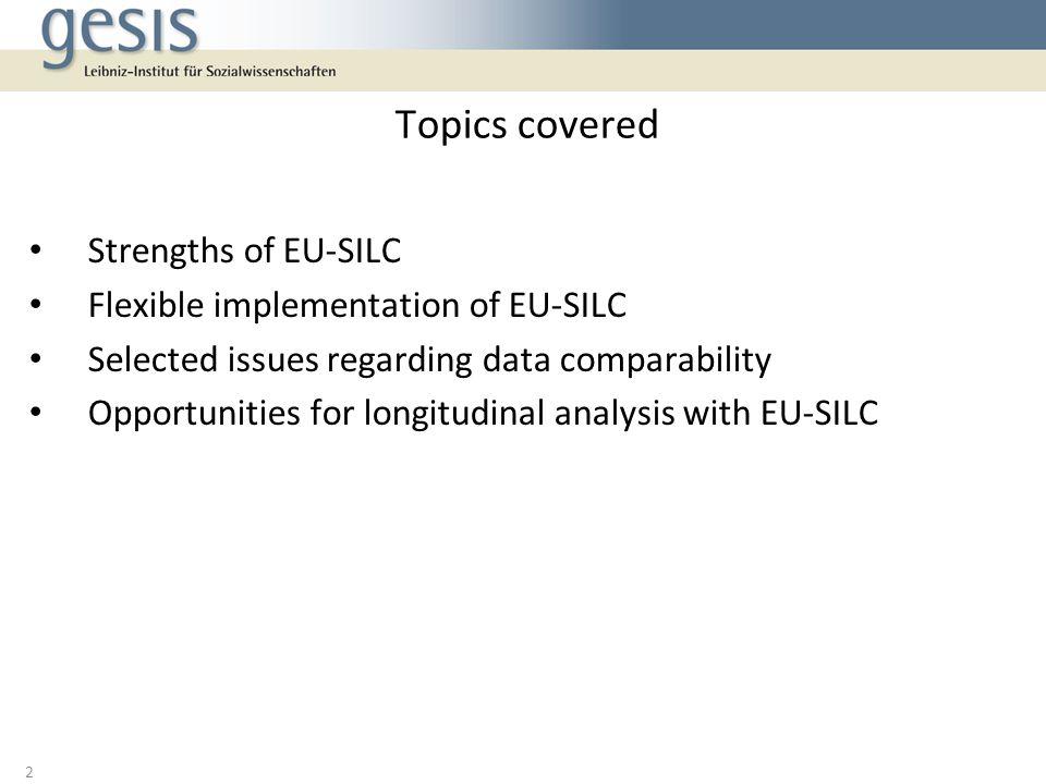Topics covered Strengths of EU-SILC Flexible implementation of EU-SILC