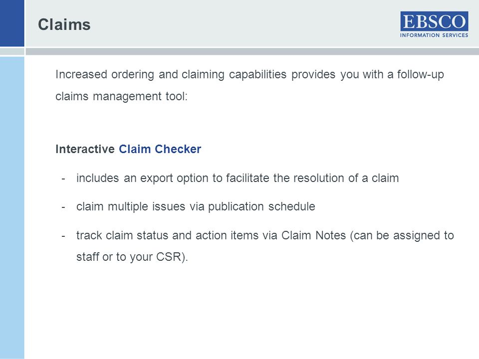 Claims Increased ordering and claiming capabilities provides you with a follow-up claims management tool: