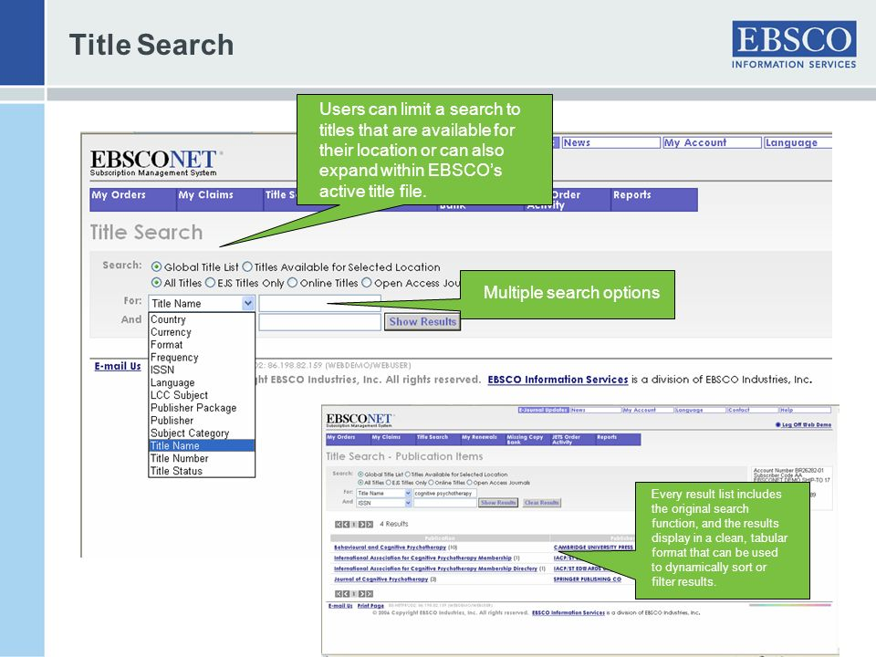 Title Search Users can limit a search to titles that are available for their location or can also expand within EBSCO's active title file.
