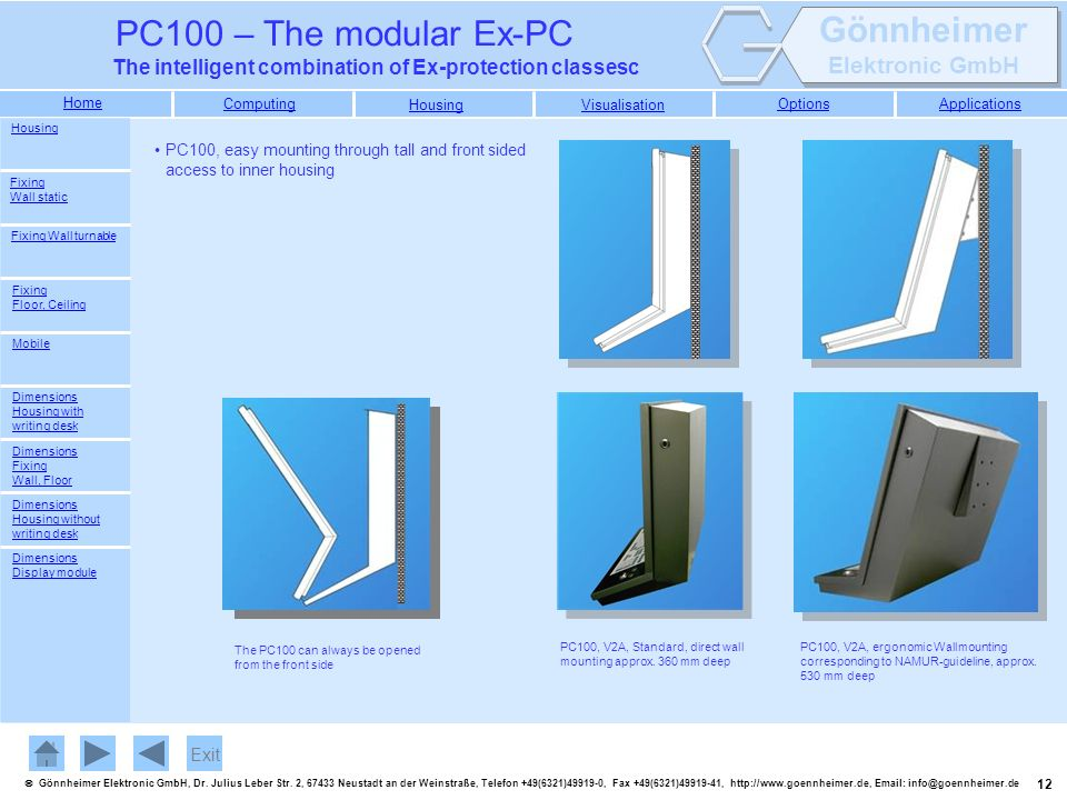 Housing PC100, easy mounting through tall and front sided access to inner housing. Fixing Wall static.