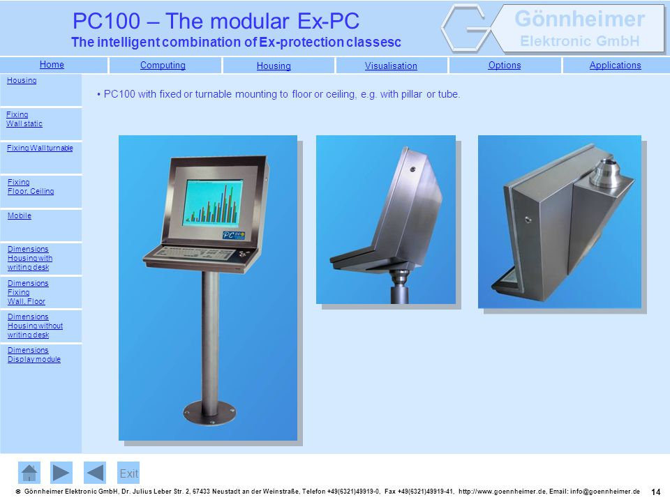 Housing PC100 with fixed or turnable mounting to floor or ceiling, e.g. with pillar or tube. Fixing Wall static.