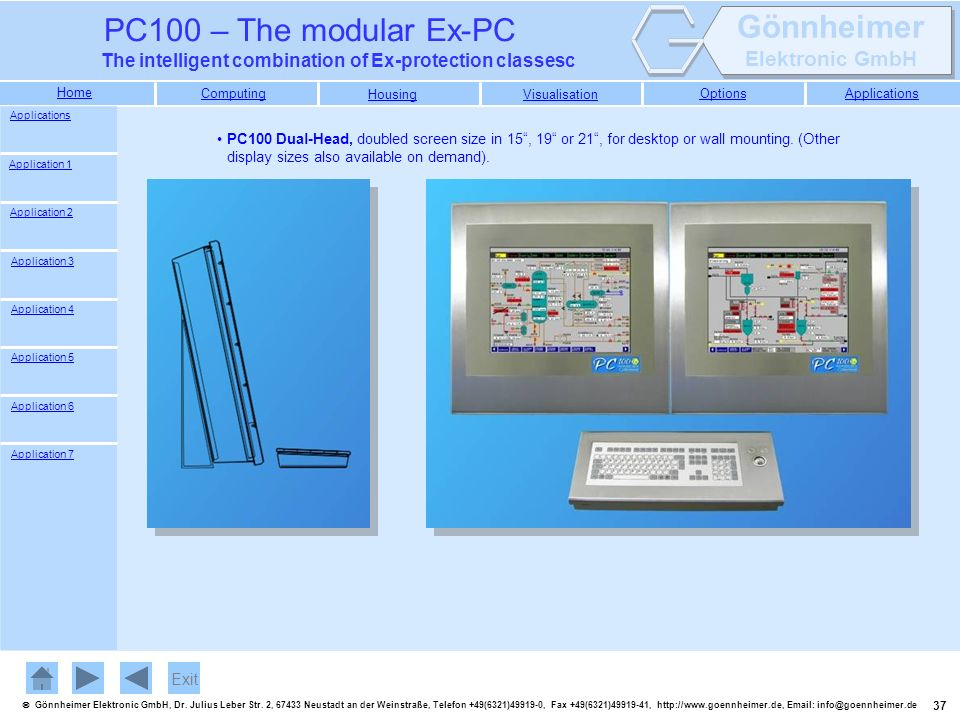 Applications PC100 Dual-Head, doubled screen size in 15 , 19 or 21 , for desktop or wall mounting. (Other display sizes also available on demand).