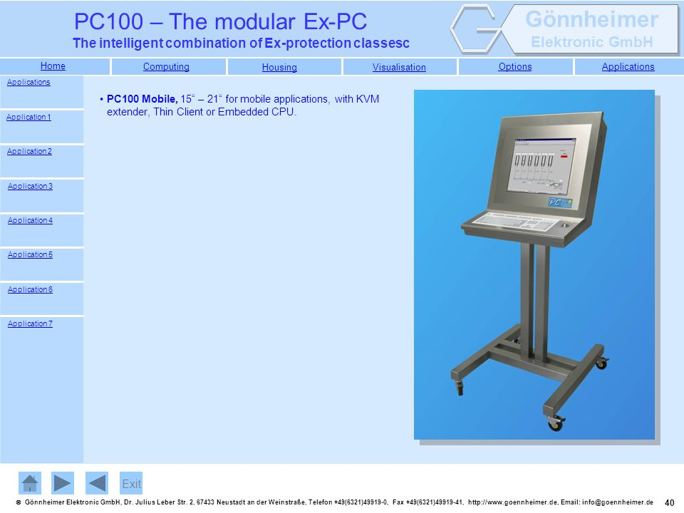 Applications PC100 Mobile, 15 – 21 for mobile applications, with KVM extender, Thin Client or Embedded CPU.