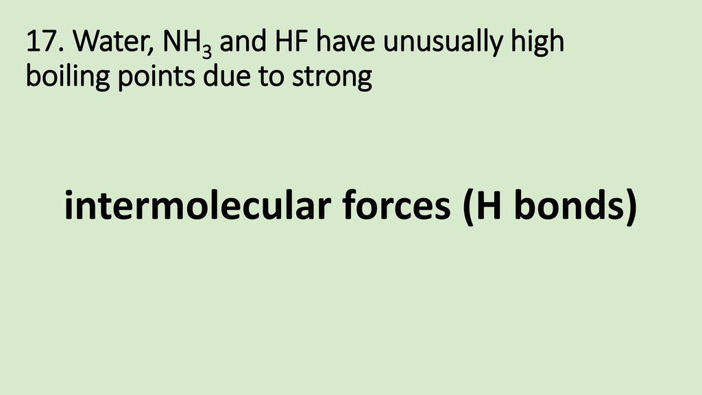 17. Water, NH3 and HF have unusually high boiling points due to strong