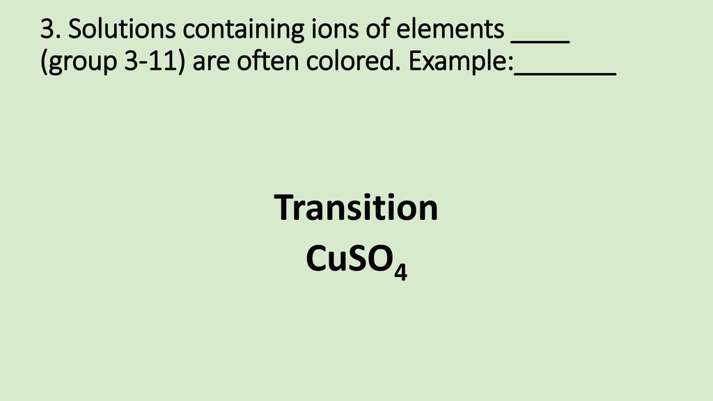 3. Solutions containing ions of elements ____ (group 3-11) are often colored. Example:_______