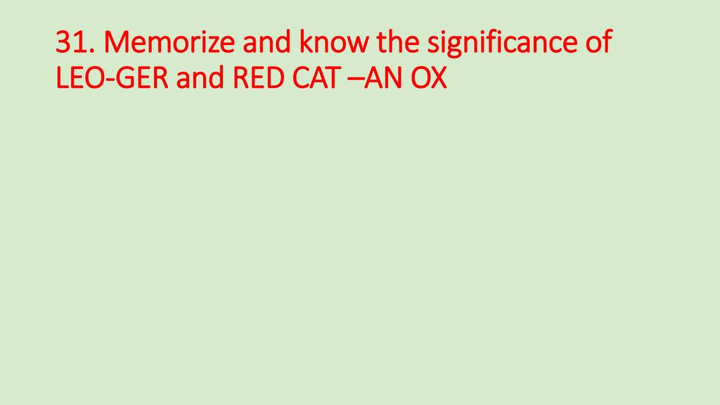 31. Memorize and know the significance of LEO-GER and RED CAT –AN OX