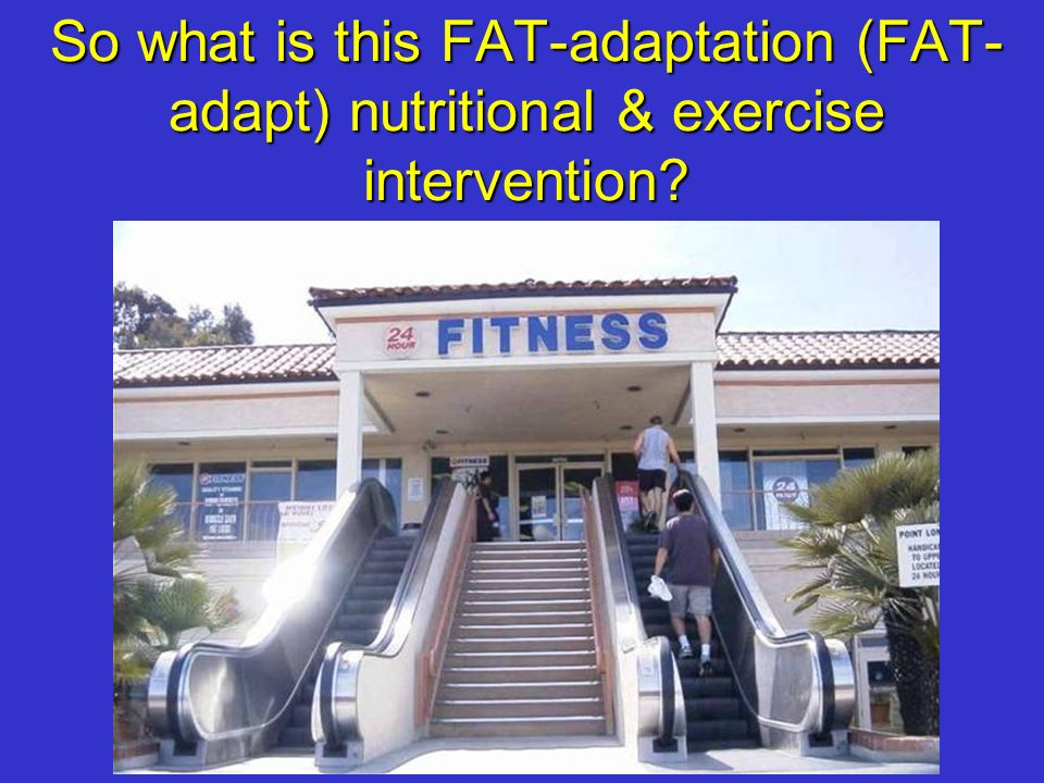 So what is this FAT-adaptation (FAT-adapt) nutritional & exercise intervention