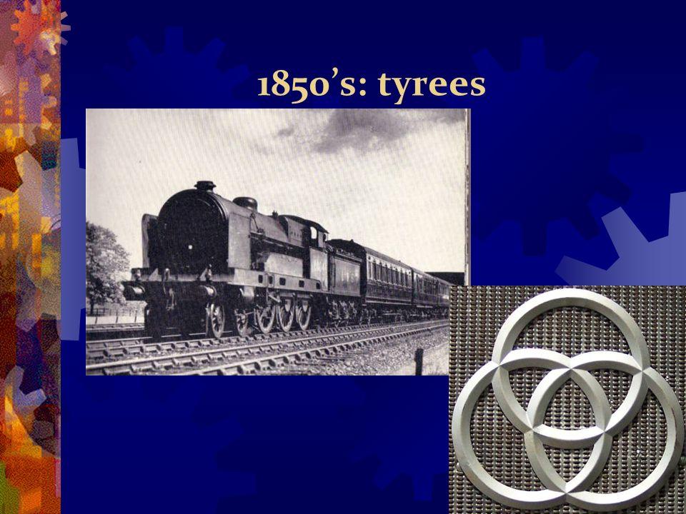 1850's: tyrees