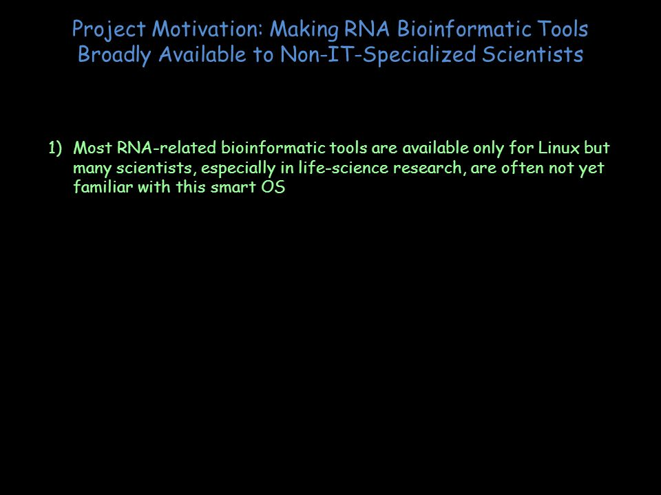 Project Motivation: Making RNA Bioinformatic Tools Broadly Available to Non-IT-Specialized Scientists