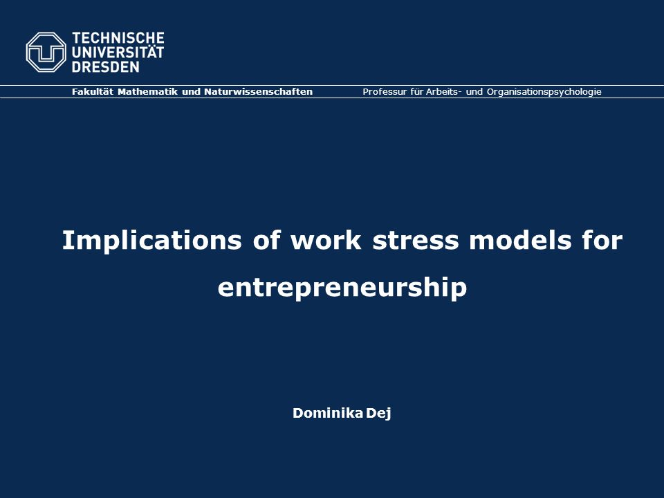 Implications of work stress models for entrepreneurship Dominika Dej