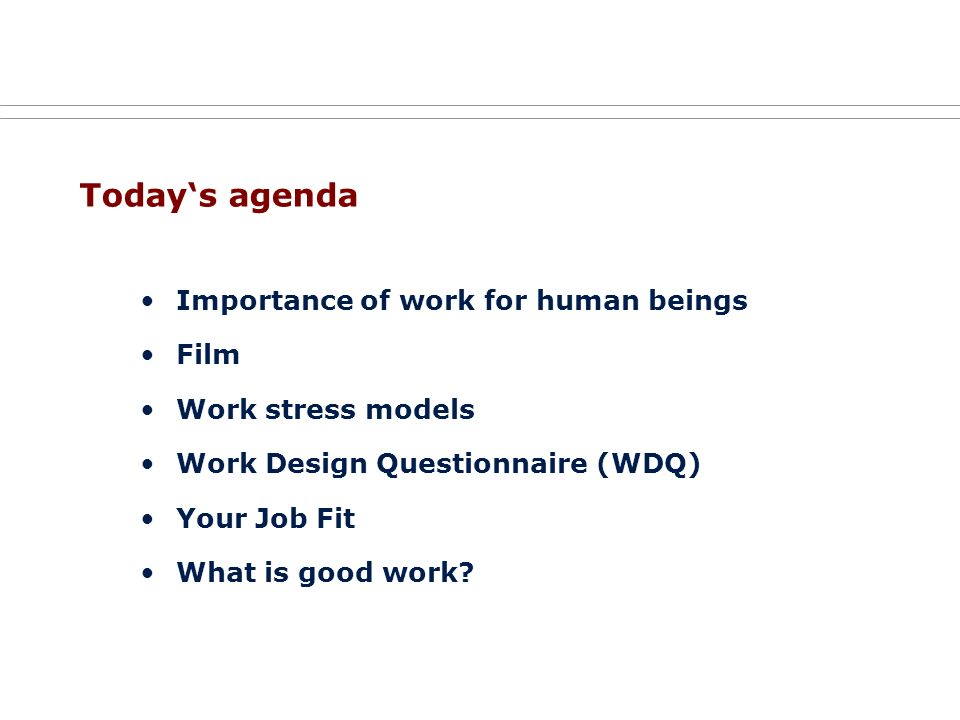 Today's agenda Importance of work for human beings Film