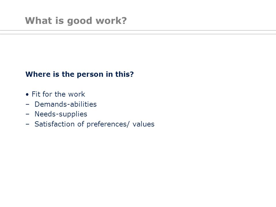 What is good work Where is the person in this • Fit for the work