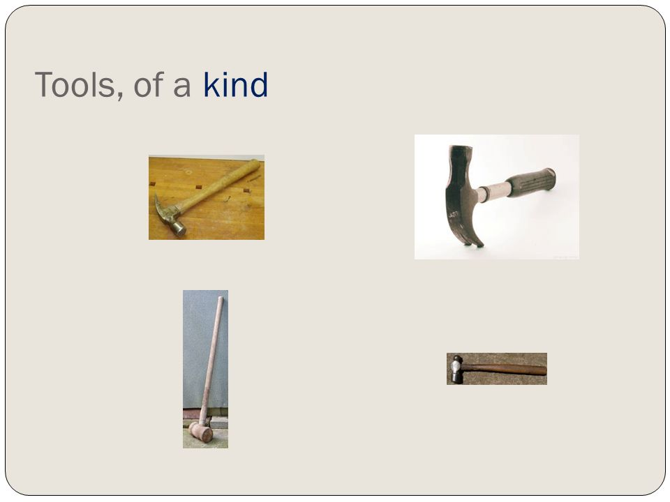 Tools, of a kind