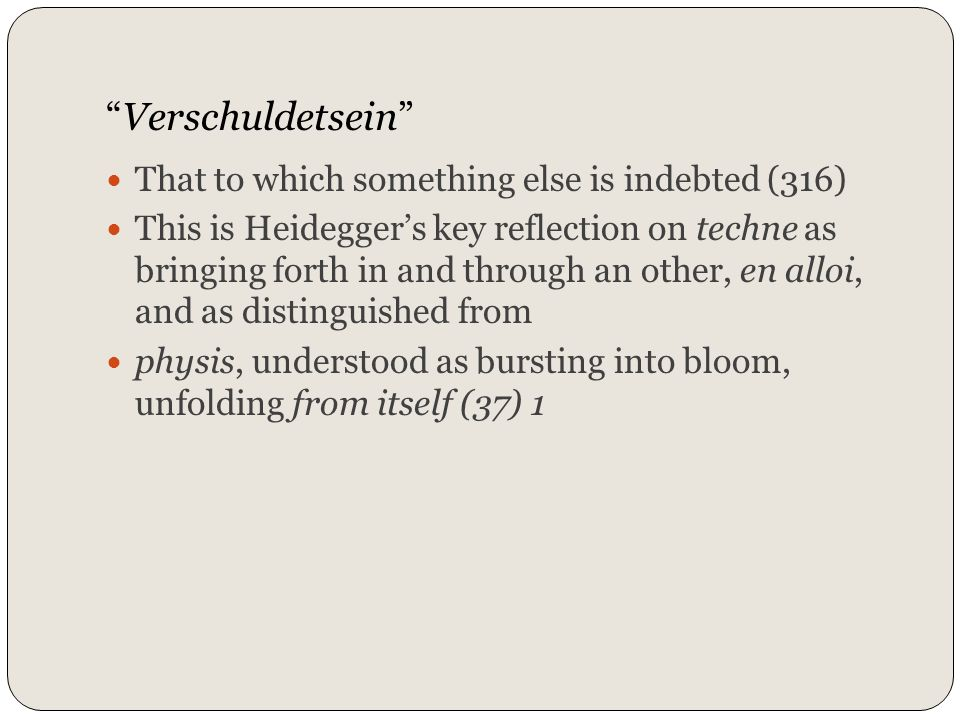 Verschuldetsein That to which something else is indebted (316)