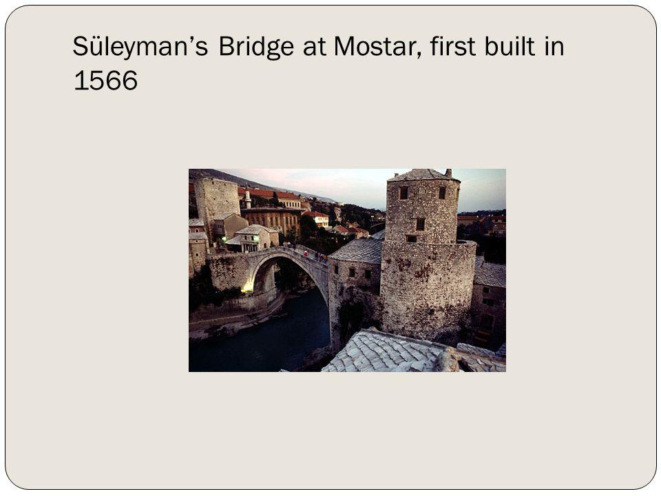 Süleyman's Bridge at Mostar, first built in 1566