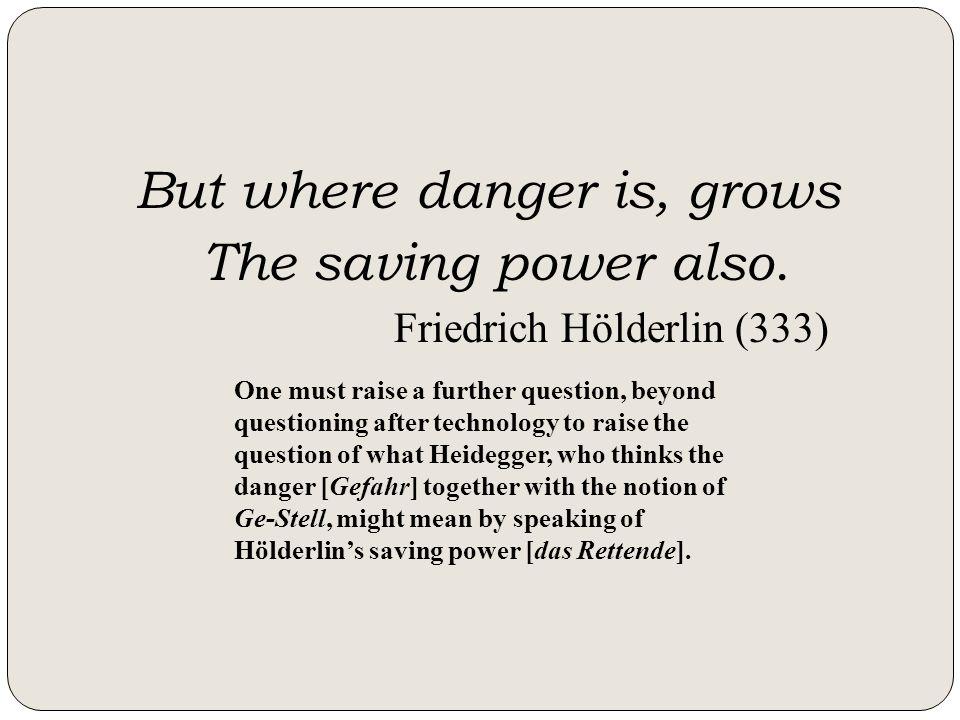 The saving power also. Friedrich Hölderlin (333)