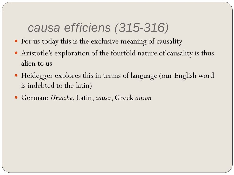 causa efficiens (315-316) For us today this is the exclusive meaning of causality.