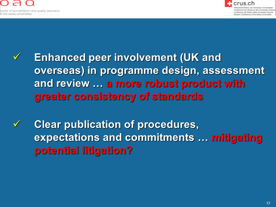 Enhanced peer involvement (UK and overseas) in programme design, assessment and review … a more robust product with greater consistency of standards