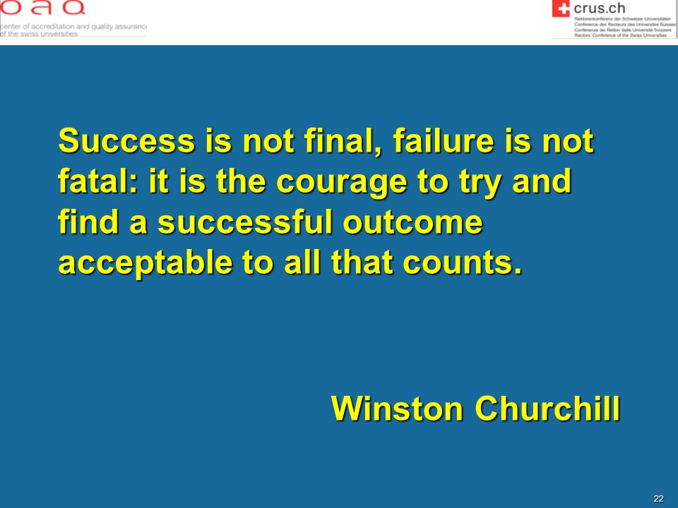 Success is not final, failure is not fatal: it is the courage to try and find a successful outcome acceptable to all that counts.