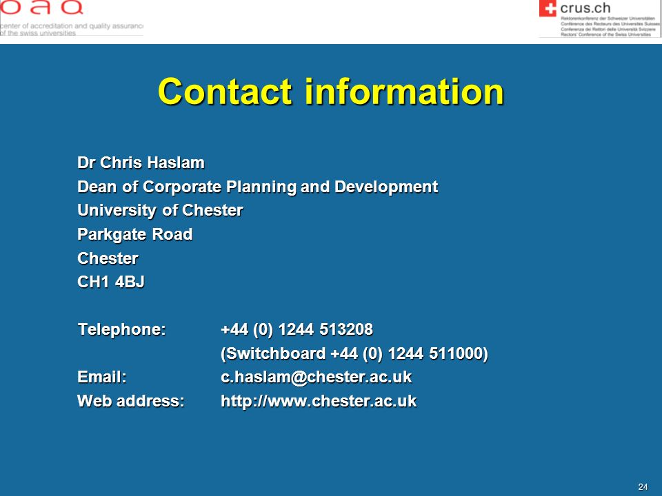 Contact information Dr Chris Haslam. Dean of Corporate Planning and Development. University of Chester.