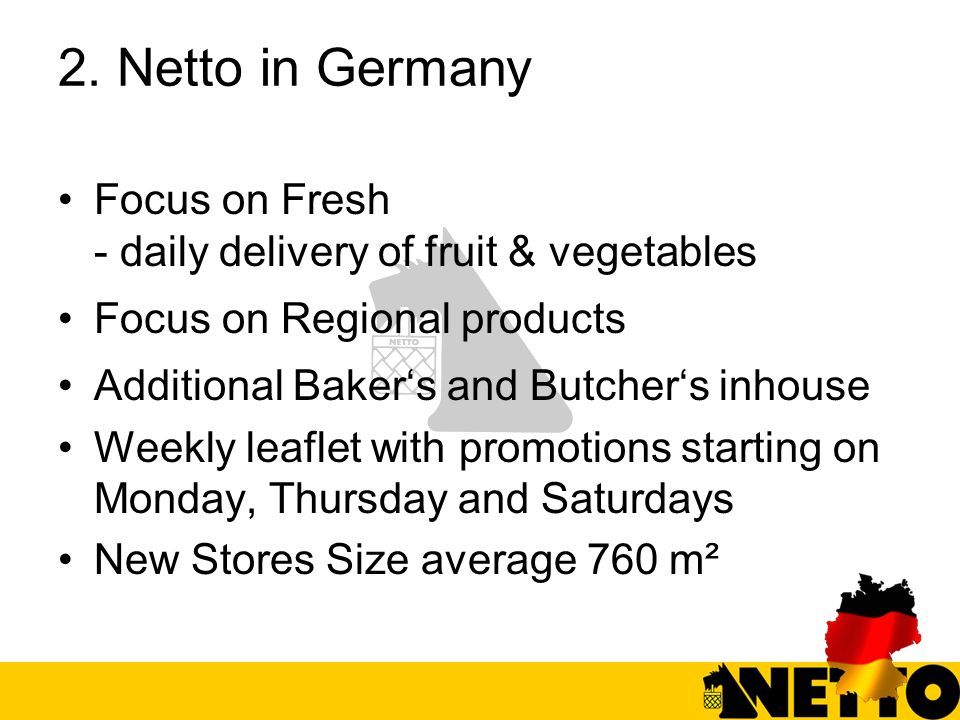 2. Netto in Germany Focus on Fresh - daily delivery of fruit & vegetables. Focus on Regional products.