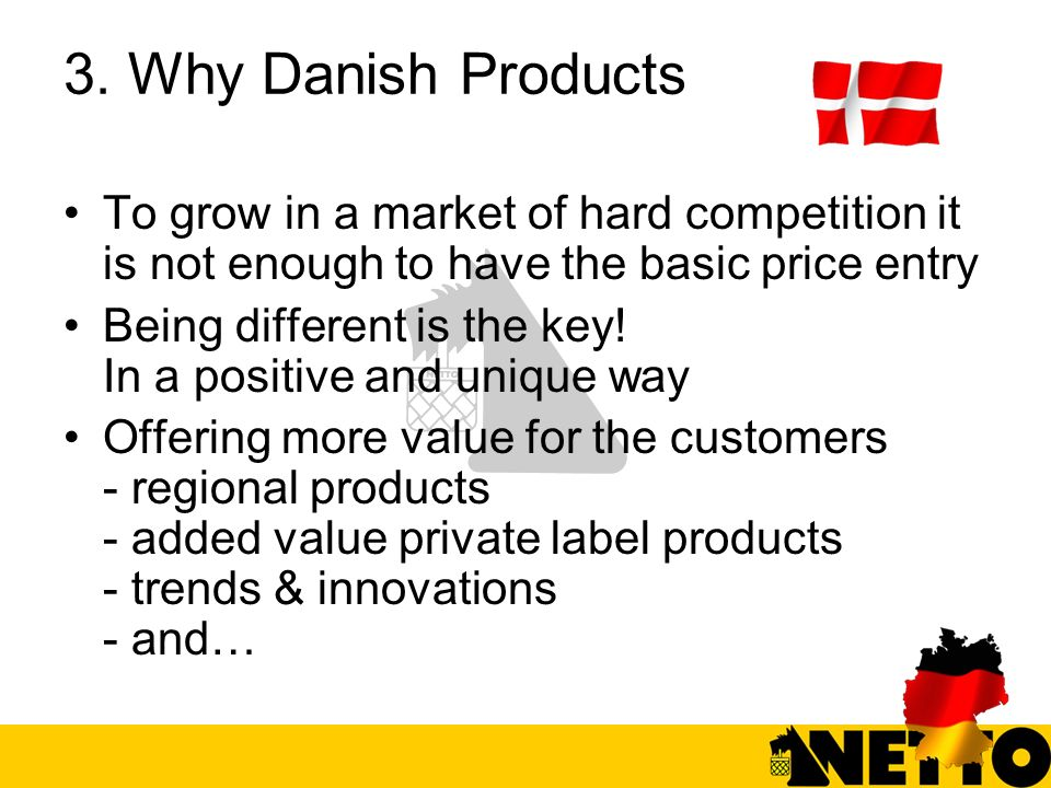 3. Why Danish Products To grow in a market of hard competition it is not enough to have the basic price entry.