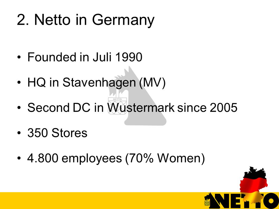 2. Netto in Germany Founded in Juli 1990 HQ in Stavenhagen (MV)