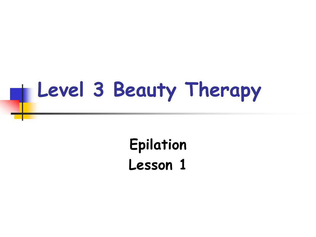 Level 3 Beauty Therapy Epilation Lesson ppt download
