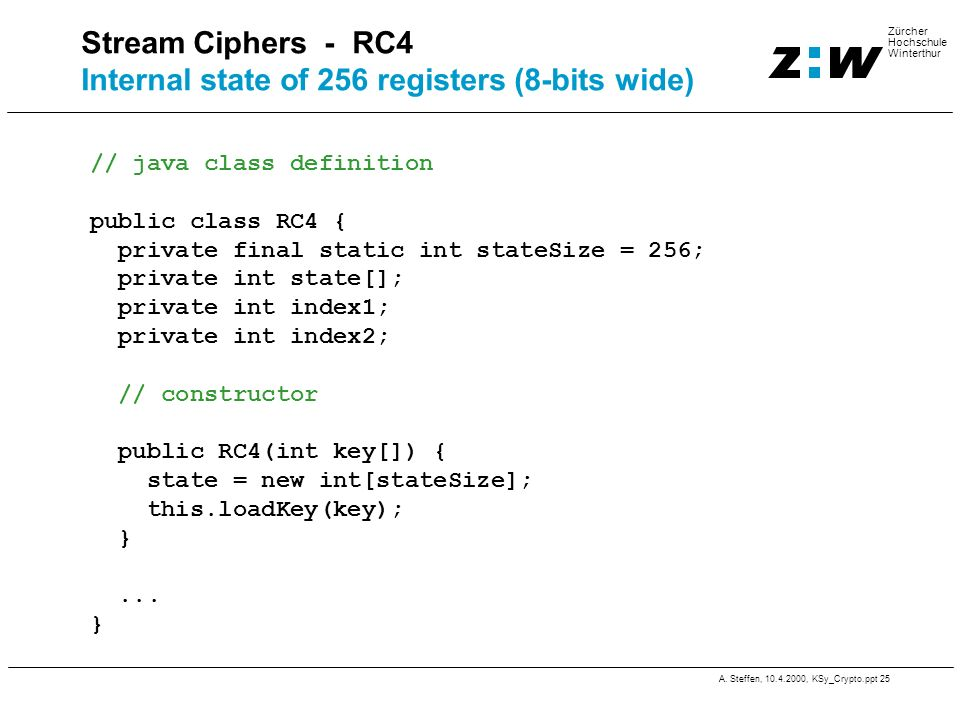 Stream Ciphers - RC4 Internal state of 256 registers (8-bits wide)